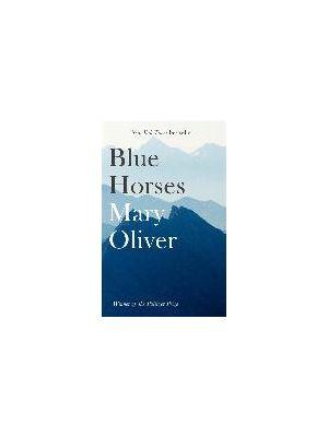 Blue Horses de  Mary Oliver
