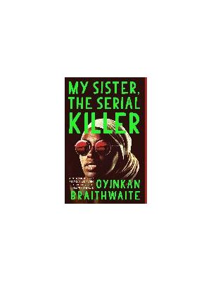 My Sister, the Serial Killer de  Oyinkan Braithwaite