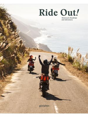 Ride Out! - Motorcycle Round Trips and Adventures de  Gestalten