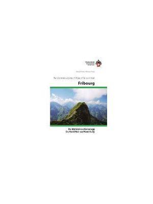 Fribourg: du Moléson au Kaiseregg. Du Vanil Noir au Mont Vully - Randonnées alpines / objectif le sommet de  Daniel Anker,  Haas, Manuel