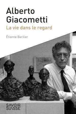 Alberto Giacometti - La vie dans le regard de  Barilier Etienne