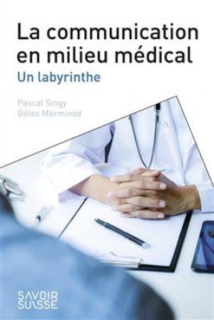 La communication en milieu médical - Un labyrinthe de  Singy Pascal,  Gilles, Merminod