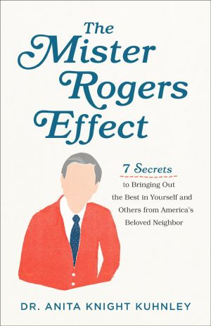 The Mister Rogers Effect de  Dr. Anita Knight Kuhnley