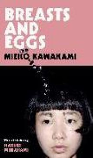 Breasts and Eggs de  Mieko Kawakami