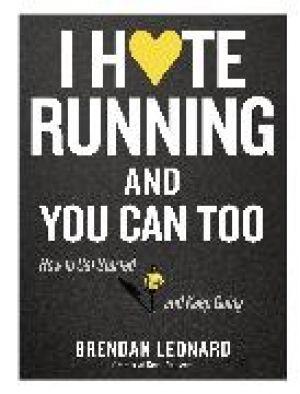 I Hate Running and You Can Too de  Brendan Leonard