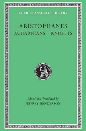 "Acharnians / Knights.""Acharnians"", ""Knights"", ""Clouds"", ""Wasps"" de  Aristophanes"