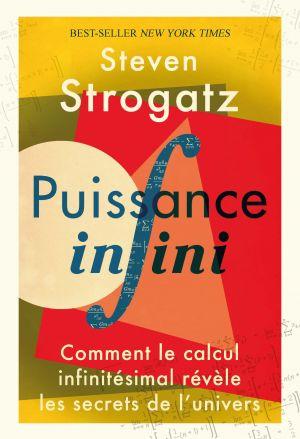 Puissance Infini - Comment le calcul infinitésimal révèle les secrets de l'univers de  Strogatz Steven