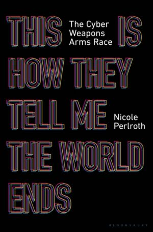 This Is How They Tell Me the World Ends de  Nicole Perlroth
