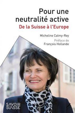 Pour une neutralité active - De la Suisse à l'Europe de  Calmy-Rey Micheline