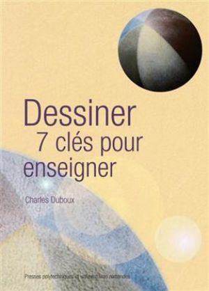 Dessiner, 7 clés pour enseigner de  Charles Duboux