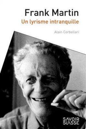 Frank Martin - Un lyrisme intranquille de  Corbellari Alain
