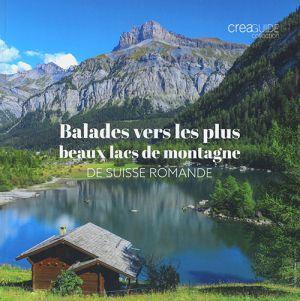 Balades vers les plus beaux lacs de montagne de Suisse Romande de  Collectif