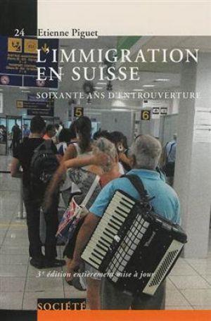 L'immigration en Suisse - 60 ans d'entrouverture de  Piguet Etienne