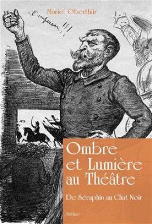 Ombre et lumière au théâtre : de Séraphin au Chat noir de  Mariel Oberthür