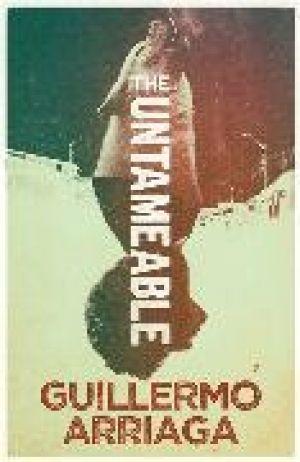 The Untameable de  Guillermo Arriaga