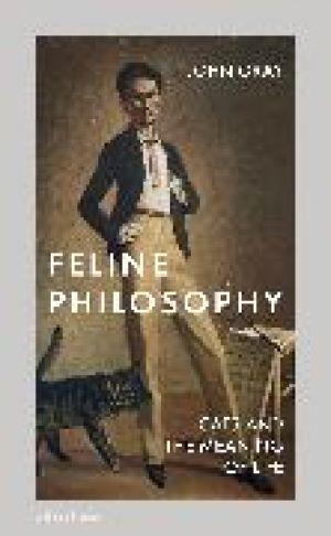 Feline Philosophy de  John Gray