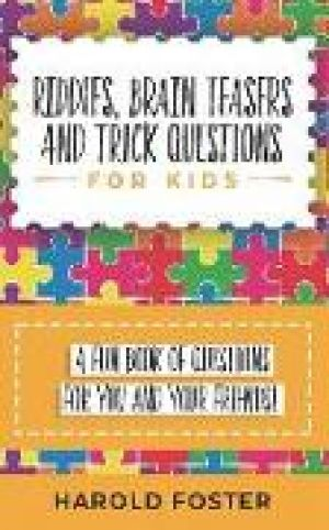 Riddles, Brain Teasers, and Trick Questions for Kids: A Fun Book of Questions for You and Your Frien de  Harold Foster