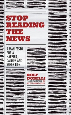 Stop Reading the News de  Rolf Dobelli