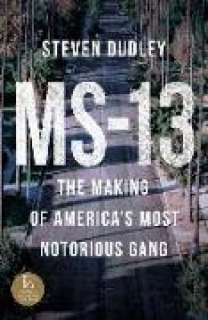 Ms-13: The Making of America's Most Notorious Gang de  Steven Dudley