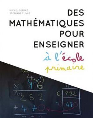 Des mathématiques pour enseigner à l'école primaire de  Deruaz Michel,  Stéphane, Clivaz