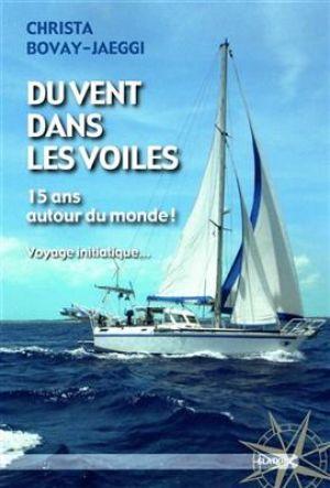 Du vent dans les voiles : 15 ans autour du monde ! : voyage initiatique... de  Christa Bovay-Jaeggi,  Bernard L. Reymond