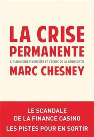 La crise permanente - L'oligarchie financière et l'échec de la démocratie de Marc Chesney