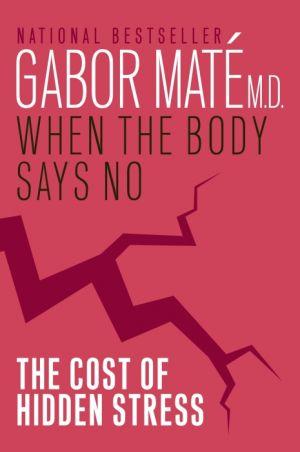 When the Body Says No de  Gabor Maté