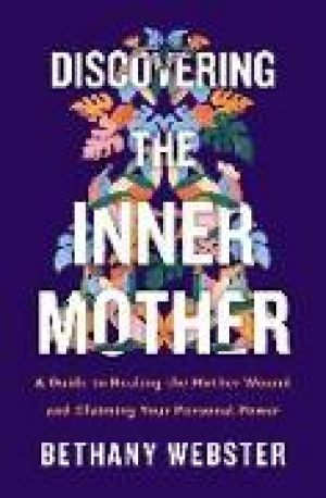 Discovering the Inner Mother de  Bethany Webster