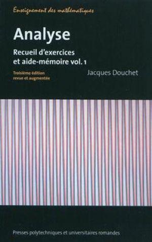 Analyse (Volume 1) - Analyse : recueil d'exercices et aide-mémoire de  Douchet Jacques