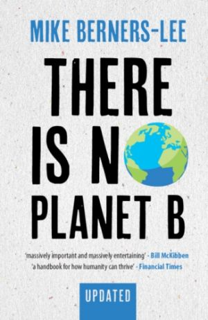 There Is No Planet B de  Mike Berners-Lee