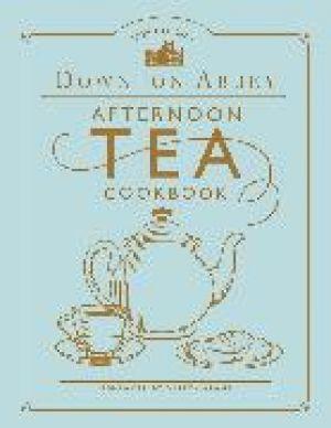 The Official Downton Abbey Afternoon Tea Cookbook de  Gareth Neame