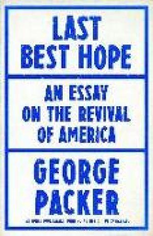 Last Best Hope: America in Crisis and Renewal de  George Packer
