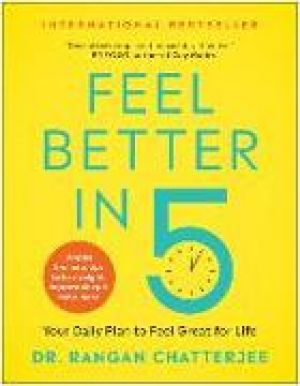 Feel Better in 5: Your Daily Plan to Feel Great for Life de  Rangan Chatterjee