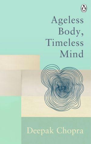Ageless Body, Timeless Mind de  Deepak Chopra