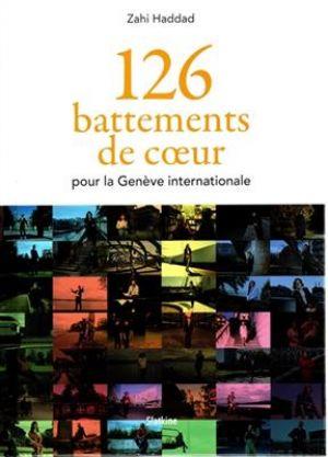 126 battements de coeur pour la Genève internationale de  Zahi Haddad,  Pierre Maudet,  Maria Isabelle Wieser