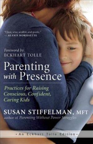 Parenting with Presence: Practices for Raising Conscious, Confident, Caring Kids de  Susan Stiffelman