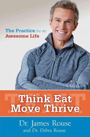 Think Eat Move Thrive de  James Rouse