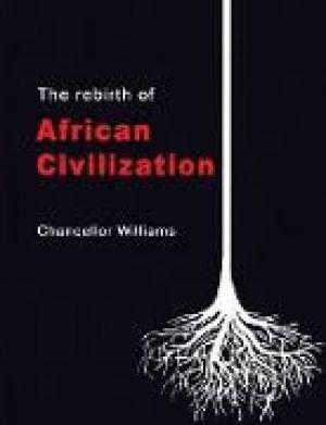 The Rebirth of African Civilization de  Chancellor Williams