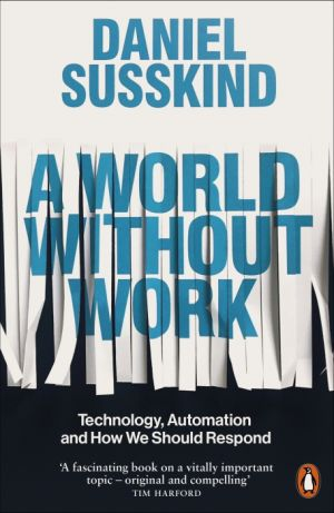 A World Without Work de  Daniel Susskind