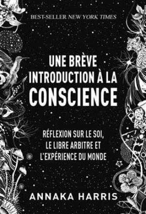 Une brève introduction à la conscience - Réflexion sur le soi, le libre arbitre et l'expérience du monde de  Collectif