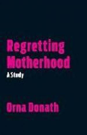 Regretting Motherhood de  Orna Donath