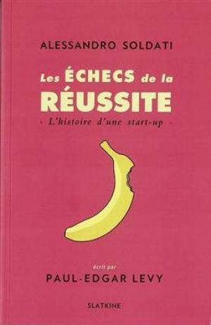 Les échecs de la réussite : l'histoire d'une start-up de  Paul-Edgar Levy,  Alessandro Soldati